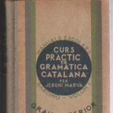 Libros antiguos: CURS PRACTIC DE GRAMATICA CATALANA. GRAU SUPERIOR - JERONI MARVA - EDITORIAL BARCINO 1934. Lote 278604248