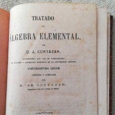 Libros antiguos: TRATADO DE ÁLGEBRA ELEMENTAL - 1881 - D.J. CORTÁZAR - LIB. DE HERNANDO, MADRID - PJRB. Lote 281994858