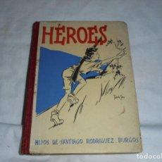 Libros antiguos: HEROES.HIJOS DE SANTIAGO RODRIGUEZ.BURGOS 1939 .ILUSTRACIONES DE FORTUNATO JULIAN. Lote 288561058