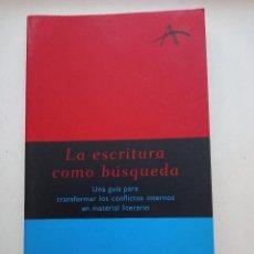 Libros antiguos: LA ESCRITURA COMO BÚSQUEDA. UNA GUÍA PARA TRANSFORMAR LOS CONFLICTOS INTERNOS EN MATERIAL LITERARIO.. Lote 288631878
