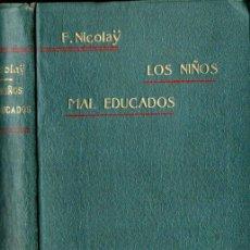 Libros antiguos: FERNANDO NICOLAY : LOS NIÑOS MAL EDUCADOS (GUSTAVO GILI, 1903). Lote 288703463