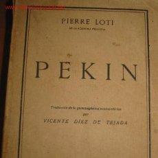Libros antiguos: PEKIN. DEL FAMOSO VIAJERO FRANCÉS PIERRE LOTI. 1.923. Lote 27119168