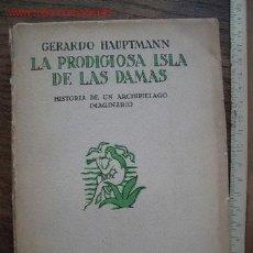 Libros antiguos: HAUPTMANN GERARDO. LA PRODIGIOSA ISLA DE LAS DAMAS. HISTORIA DE UN ARCHIPIÉLADO IMAGINARIO.. Lote 20379053