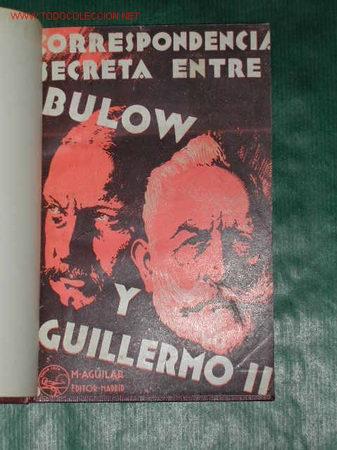 CORRESPONDENCIA SECRETA ENTRE BULOW Y GUILLERMO II- ED.AGUILAR 1932 (Libros Antiguos, Raros y Curiosos - Historia - Otros)