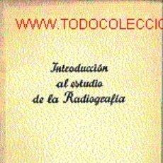 Libros antiguos: INTRODUCCIÓN AL ESTUDIO DE LA RADIOGRAFÍA. Lote 6839787