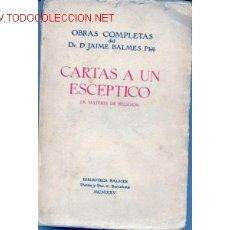 Libros antiguos: OBRAS COMPLETAS DE D. JAIME BALMES. CARTAS A UN ESCEPTICO. EN MATERIA DE RELIGION.. Lote 162494