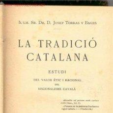 Libros antiguos: 1913. TORRAS Y BAGES: LA TRADICIO CATALANA CATALUNYA. Lote 26951067