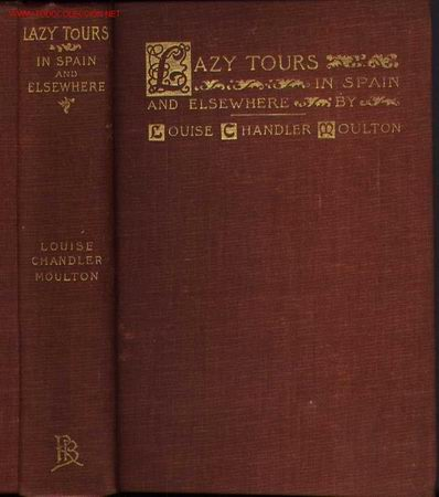 LAZY TOURS IN SPAIN AND ELSEWHERE, BY LOUISE CHANDLER MOULTON. 1896. (Libros Antiguos, Raros y Curiosos - Historia - Otros)