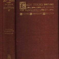 Libros antiguos: LAZY TOURS IN SPAIN AND ELSEWHERE, BY LOUISE CHANDLER MOULTON. 1896.. Lote 23016292