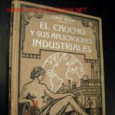 Libros antiguos: EL CAUCHO Y SUS APLICACIONES INDUSTRIAIS, POR HUGO WOLFF. Lote 26058345