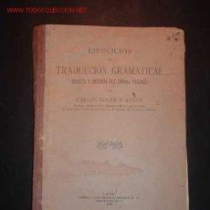Libros antiguos: EJERCICIOS DE TRADUCCION GRAMATICAL DIRECT E INVERS DEL IDIOMA FRANCES POR CALOS SOLER Y AULET,1926. Lote 17194465