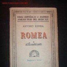 Libros antiguos: VIDAS ESPAÑOLAS E HISPANOAMERICANAS DEL SIGLO XX,Nº48-ROMEA O EL COMEDIANTE POR ANTONIO ESPINA,1935. Lote 18660018