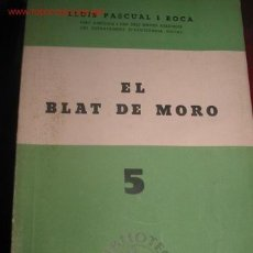 Libros antiguos: EL BLAT DE MORO. ED.GENERALITAT CATALUNYA. 1.938. Lote 23593756