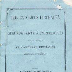 Libros antiguos: LOS CATÓLICOS LIBERALES. SEGUNDA CARTA A UN PUBLICISTA, POR SU EMINENCIA EL CARDENAL DECHAMPS. 1878. Lote 26856062