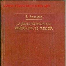 Libros antiguos: LA JURISPRUDENCIA Y EL DERECHO CIVIL EN CATALUÑA (BARCELONA, 1925) POR J. FRANQUESA. Lote 22852618