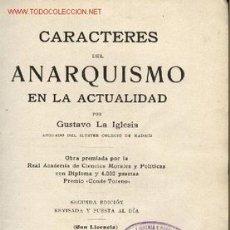 Libros antiguos: CARACTERES DEL ANARQUISMO EN LA ACTUALIDAD, POR GUSTAVO LA IGLESIA. OBRA PREMIADA. 1907.. Lote 25572535
