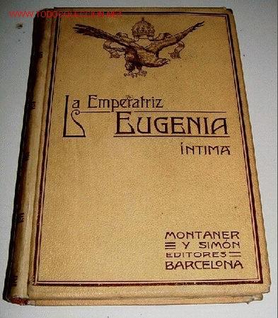 ENSEÑAT, JUAN BAUTISTA - LA EMPERATRIZ EUGENIA, ÍNTIMA - SEGÚN LAS MEMORIAS, CORRESPONDENCIAS, RELAC (Libros Antiguos, Raros y Curiosos - Historia - Otros)