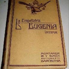 Libros antiguos: ENSEÑAT, JUAN BAUTISTA - LA EMPERATRIZ EUGENIA, ÍNTIMA - SEGÚN LAS MEMORIAS, CORRESPONDENCIAS, RELAC. Lote 26447893