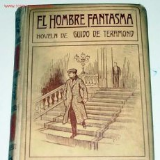 Libros antiguos: TERAMOND, GUY DE EDMOND GAUTHIER - EL HOMBRE FANTASMA - NOVELA - BARCELONA, MONTANER Y SIMÓN EDITOR. Lote 13661524