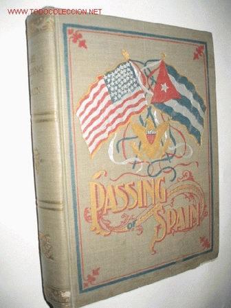 PASSING OF SPAIN AND THE ASCENDENCY OF AMERICA, BY J. B. CRABTREE. 1898. GUERRA DE CUBA (Libros Antiguos, Raros y Curiosos - Historia - Otros)