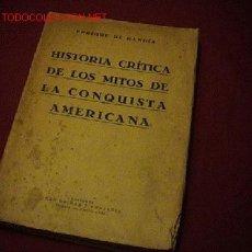 Libros antiguos: HISTORIA CRITICA DE LOS MITOS DE LA CONQUISTA AMERICANA. Lote 25465532
