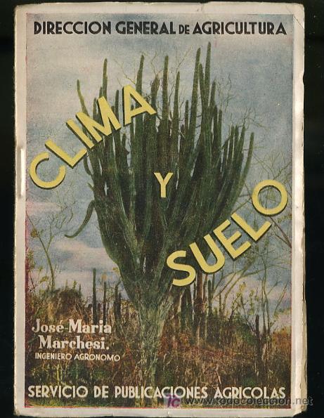 DIRECCION GENERAL DE AGRICULTURA- CLIMA Y SUELO POR JOSE MARIA MARCHESI (Libros Antiguos, Raros y Curiosos - Ciencias, Manuales y Oficios - Otros)