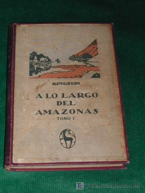 A LO LARGO DEL AMAZONAS (TOMO I) DE W.H.G. KINGSTON (Libros Antiguos, Raros y Curiosos - Historia - Otros)