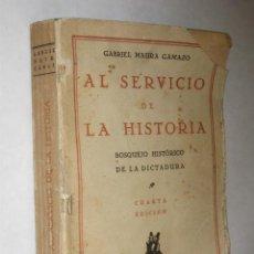 Libros antiguos: AL SERVICIO DE LA HISTORIA. BOSQUEJO HISTÓRICO DE LA DICTADURA 1923-26. TOMO I. GABRIEL MAURA GAMAZO. Lote 25309917