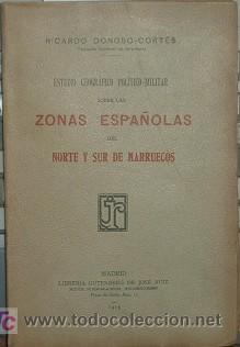 ZONAS ESPAÑOLAS DEL NORTE Y SUR DE MARRUECOS. ESTUDIO GEOGRAFICO POLITICO-MILITAR (Libros Antiguos, Raros y Curiosos - Historia - Otros)