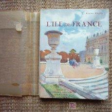Libros antiguos: L´ILE -DE-FRANCE. EDMOND PILON. 1ª EDICIÓN 1935. COUVERTURE DE CAMILLE CARLIER-VIGNAL. 261 HELIOGRAV. Lote 26919339