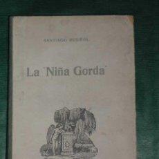 Libros antiguos: LA NIÑA GORDA DE SANTIAGO RUSIÑOL - CA.1917 1A.EDICION. Lote 25981998