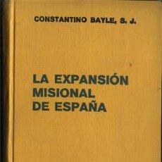 Libros antiguos: 1.936 = = LA EXPANSIÓN MISIONAL DE ESPAÑA. = = CONSTANTINO BAYLE, = = . EDITORIAL LABOR, . Lote 3626599