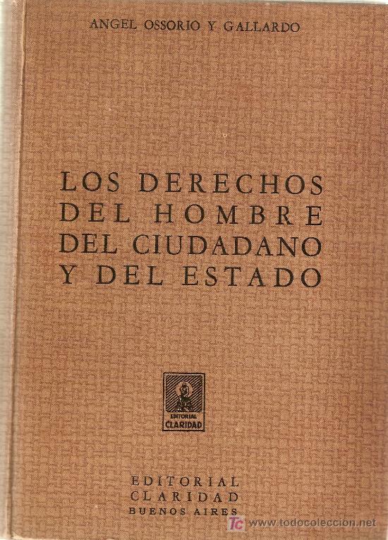 LOS DERECHOS DEL HOMBRE DEL CIUDADANO Y DEL ESTADO / A. OSSORIO Y GALLARDO. BS. AS. : CLARIDAD, 1946 (Libros Antiguos, Raros y Curiosos - Historia - Otros)