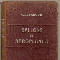 Libros antiguos: BALLONS ET AEROPLANES / C. BESANÇON. PARIS : GARNIER, 1910. 18 X 12 CM. 346 P. IL. TELA ED.. Lote 26310749
