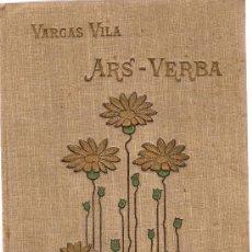 Libros antiguos: ARS-VERBA / J.M. VARGAS VILA. PARIS : VDA. DE CH. BOURET, 1913. 18 X 12 CM. 229 P. TELA ED.. Lote 25757659