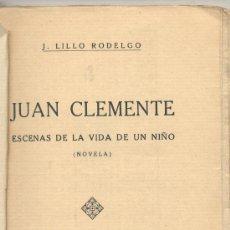Libros antiguos: JUAN CLEMENTE.ESCENAS DE LA VIDA DE UN NIÑO -J.LILLO RODELGO- 192? INCLUYE 3 RECORTES PERIÓDICO.... Lote 27163755