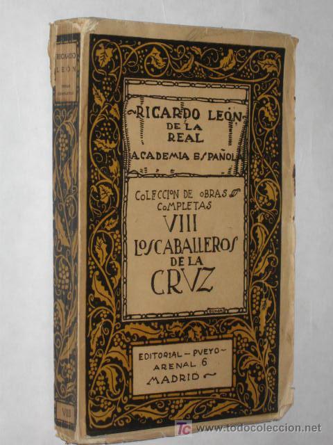 LOS CABALLEROS DE LA CRUZ, DE RICARDO LEÓN. 1919. TOMO VIII DE LAS OBRAS COMPLETAS (Libros Antiguos, Raros y Curiosos - Literatura - Otros)