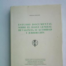 Libros antiguos: ESTUDIO DOCUMENTAL SOBRE EL BAYLE GENERAL DE VALENCIA, SU AUTORIDAD Y JURISDICCION.. Lote 25376444