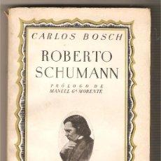 Libros antiguos: ROBERTO SCHUMANN .-CARLOS BOSCH. Lote 27097383
