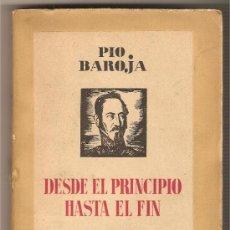 Libros antiguos: DESDE EL PRINCIPIO HASTA EL FIN .-PÍO BAROJA. Lote 25463055