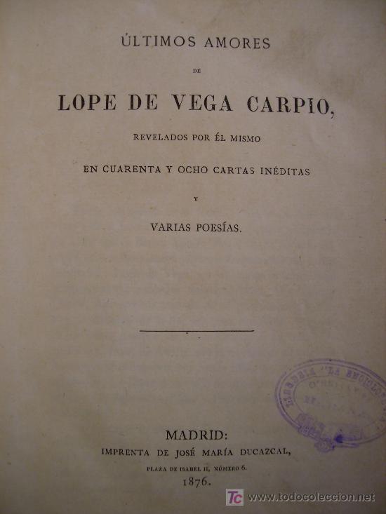 ULTIMOS AMORES DE LOPE DE VEGA CARPIO 1876 EN 48 CARTAS INÉDITAS NARRADAS POR EL MISMO (Libros Antiguos, Raros y Curiosos - Literatura - Otros)