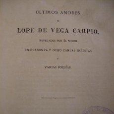 Libros antiguos: ULTIMOS AMORES DE LOPE DE VEGA CARPIO 1876 EN 48 CARTAS INÉDITAS NARRADAS POR EL MISMO. Lote 27447102