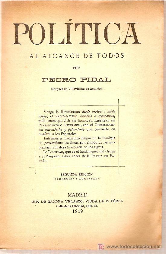 POLITICA AL ALCANCE DE TODOS / P.PIDAL. MADRID : IMP. VDA. R. VELASCO, 1919. 19 X 13 CM. 142 P. (Libros Antiguos, Raros y Curiosos - Historia - Otros)