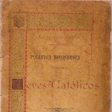 Libros antiguos: POLITICA ECONOMICA DE LOS REYES CATOLICOS / A. LOPE ORRIOLS. GRACIA (BARCELONA): TIP.J. MIGUEL, 1894. Lote 25197606