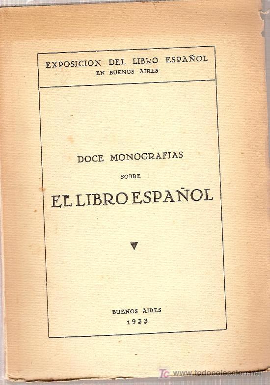 DOCE MONOGRAFIAS SOBRE EL LIBRO ESPAÑOL. EXPOSICION DEL LIBRO ESPAÑOL EN BUENOS AIRES. 1933. (Libros Antiguos, Raros y Curiosos - Historia - Otros)