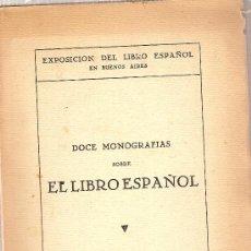 Libros antiguos: DOCE MONOGRAFIAS SOBRE EL LIBRO ESPAÑOL. EXPOSICION DEL LIBRO ESPAÑOL EN BUENOS AIRES. 1933.. Lote 26421898
