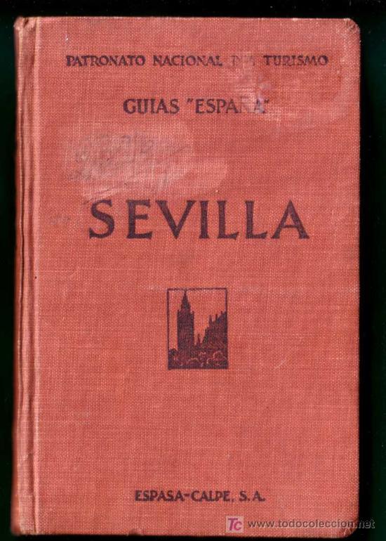 SEVILLA GUIAS -ESPAÑA- PATRONATO NACIONAL DE TURISMO EDITADO POR ESPASA-CALPE CIRCA 1920-30 (Libros Antiguos, Raros y Curiosos - Historia - Otros)