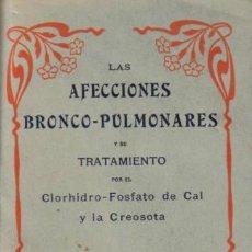 Libros antiguos: LAS AFECCIONES BRONCO-PULMONARES Y SU TRATAMIENTO POR EL CLORHIDRO-FOSFATO DE CAL Y LA CREOSOTA.. Lote 12850894