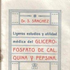Libros antiguos: GLICERO- FOSFATO DE CAL, QUINA & PEPSINA. DR. S. SÁNCHEZ. EDICIÓN 1916.. Lote 12850900