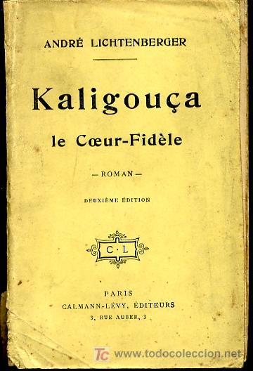 KALIGOUCA LE COEUR-DIDELE - ANDRE LICHTENBERGER- 1913 (Libros Antiguos, Raros y Curiosos - Otros Idiomas)